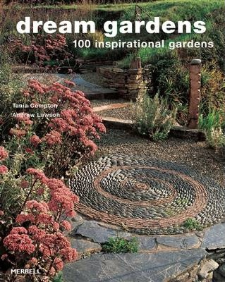 Dream Gardens : 100 Inspirational Gardens