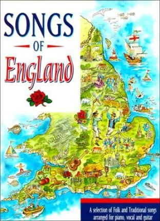 Songs of England  A Selection of Folk and Traditional Songs Arranged for Piano, Vocal and Guitar