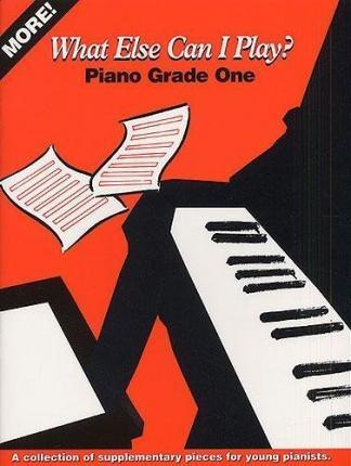 More What Else Can I Play?: Piano: Grade One