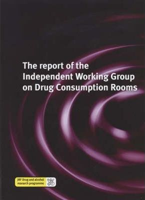 The Report of the Independent Working Group on Drug Consumption Rooms