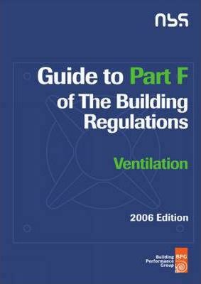 Guide to Part F of the Building Regulations - Ventilation 2006 2006