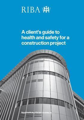 A Client's Guide to Health and Safety for a Construction Project