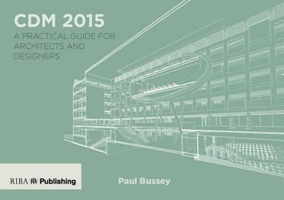 CDM 2015: A Practical Guide for Architects and Designers