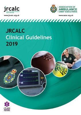 JRCALC Clinical Guidelines 2019 - Association of Ambulance Chief Executives, Joint Royal Colleges Ambulance Liaison Committee
