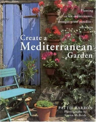 Create A Mediterranean Garden : Planting A Low Maintenance, Drought Proof  Paradise Anywhere