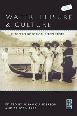 Water, Leisure and Culture : European Historical Perspectives
