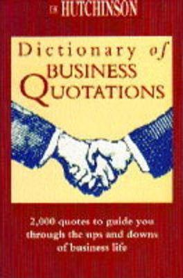 The Hutchinson Dictionary of Business Quotations