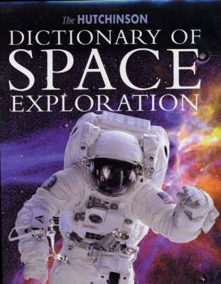 The Hutchinson Dictionary of Space Exploration