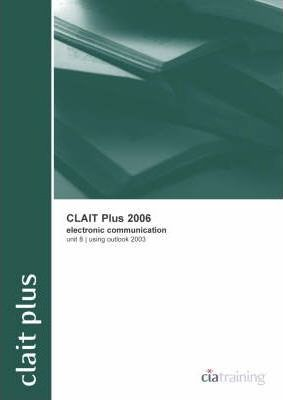 CLAIT Plus 2006 Unit 8 Electronic Communication Using Outlook 2003