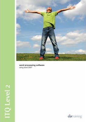 ITQ Level 2 Word Processing Software Using Word 2007: Word Processing Software Using Word 2007