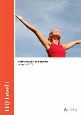 ITQ Level 1 Word Processing Using Word 2007: Word Processing Using Word 2007