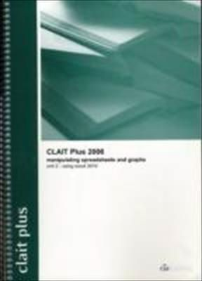 CLAIT Plus 2006 Unit 2 Manipulating Spreadsheets and Graphs Using Excel 2010