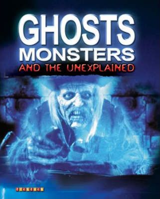 Ghosts, Monsters and the Unexplained