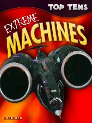 Top Tens: Extreme Machines