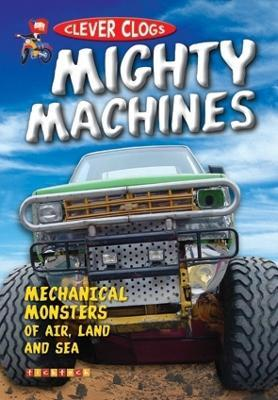 Clever Clogs: Mighty Machines