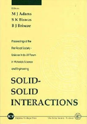 Solid-solid Interactions - Proceedings Of The First Royal Society-unilever Indo-uk Forum In Materials Science And Engineering