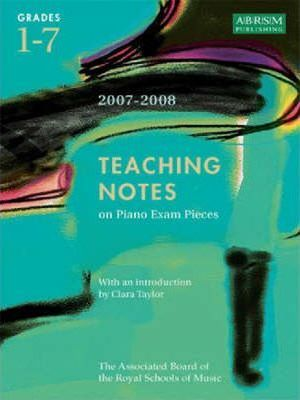 Teaching Notes on Piano Exam Pieces Grades 1 - 7 2007 - 2008