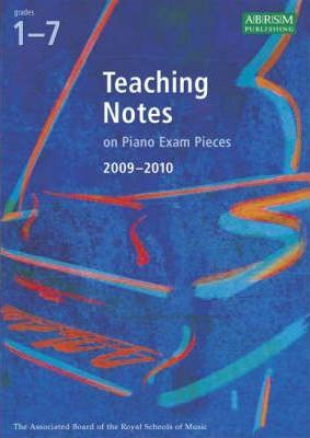 Teaching Notes on Piano Exam Pieces 2009-2010: Grades 1-7