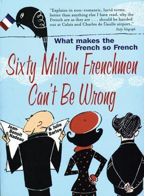 60 Million Frenchmen Can't Be Wrong: What Makes the French So French