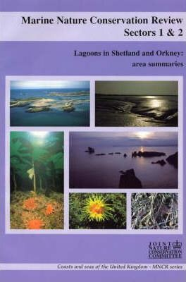 Marine Nature Conservation Review: Marine Nature Conservation Review, Sectors 1 & 2: Lagoons in Shetland and Orkney: Area Summaries Sectors 1 and 2: Lagoons in Shetland and Orkney: Area Summaries