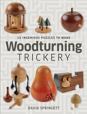 Woodturning Trickery : 12 Ingenious Projects
