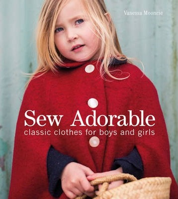 Sew Adorable : Classic Clothes for Boys and Girls