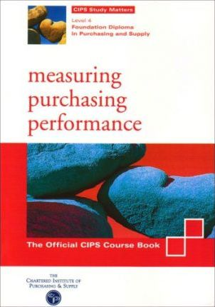 Measuring Purchasing Performance: CIPS Course Book Level 4
