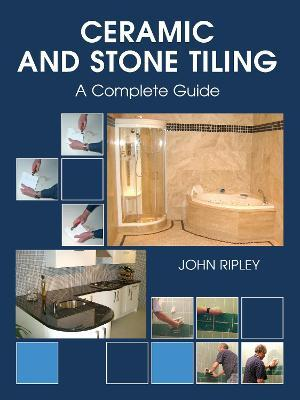 Ceramic and Stone Tiling : A Complete Guide