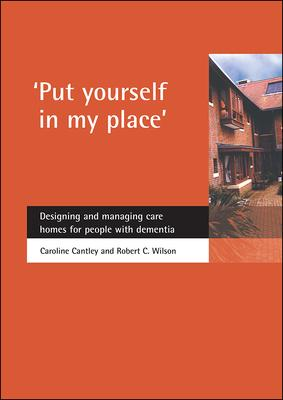 Put Yourself in My Place  Designing and Managing Care Homes for People with Dementia