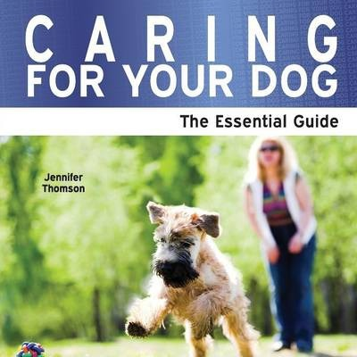 Caring for Your Dog: The Essential Guide