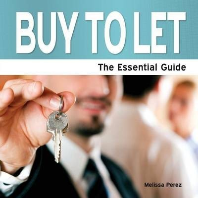 Buy to Let: The Essential Guide