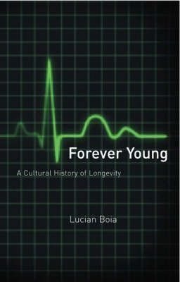 Forever Young: a Cultural History of Longevity