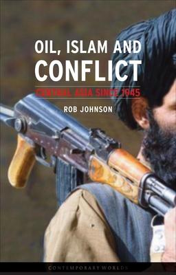 Oil, Islam and Conflict : Central Asia Since 1945
