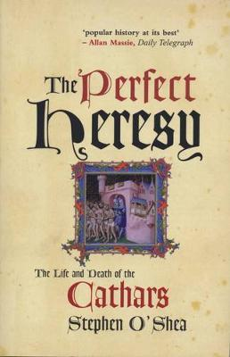 The Perfect Heresy : The Life and Death of the Cathars