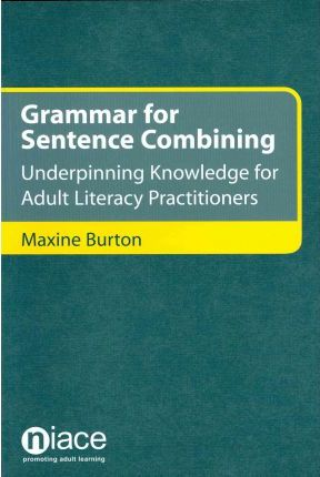Grammar for Sentence Combining Underpinning Knowledge for Adult Literacy Practitioners  Underpinning Knowledge for Adult Literacy Practitioners