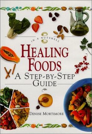 Healing Foods : A Step-by-step Guide