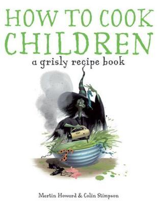 How to Cook Children  A Grisly Recipe Book