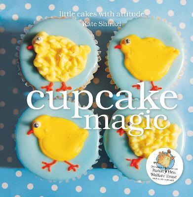 Cupcake Magic : Little Cakes with Attitude