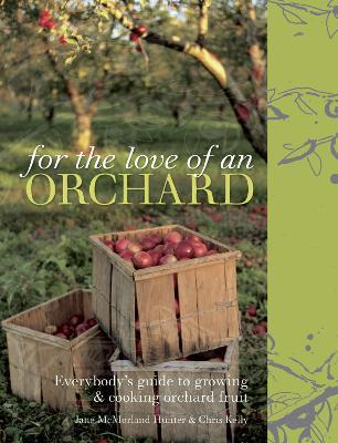 For the Love of an Orchard : Everybody's guide to growing and cooking orchard fruit
