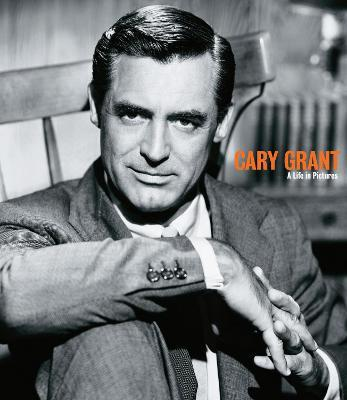 Cary Grant a Life in Pictures