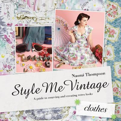 Style Me Vintage: Clothes : A guide to sourcing and creating retro looks