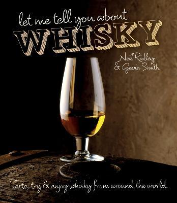 Let Me Tell You About Whisky : Taste, try & enjoy whisky from around the world