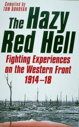 The Hazy Red Hell  Trench and Front-line Experiences of British Soldiers in the First World War