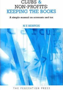 Clubs and Non-Profits: Keeping the Books: A simple manual on accounts and tax