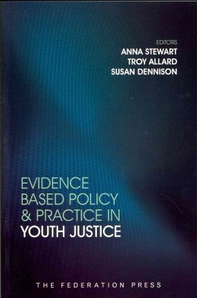 Evidence Based Policy and Practice in Youth Justice