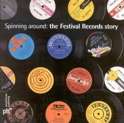 Spinning around: the Festival Records Story