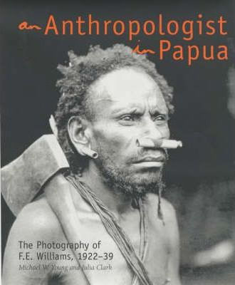An Anthropologist in Papua: the Photography of F.E. Williams 1922-39