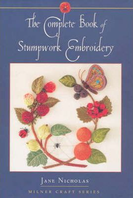 Complete Book of Stumpwork Embroidery Cover Image