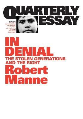 In Denial: The Stolen Generations and the Right: Quarterly Essay 1