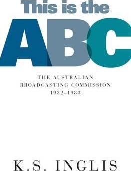 This Is The Abc: The Australian Broadcasting Commission 19321983